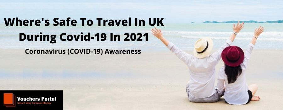 where-is-safe-to-travel-in uk-during-covid-19