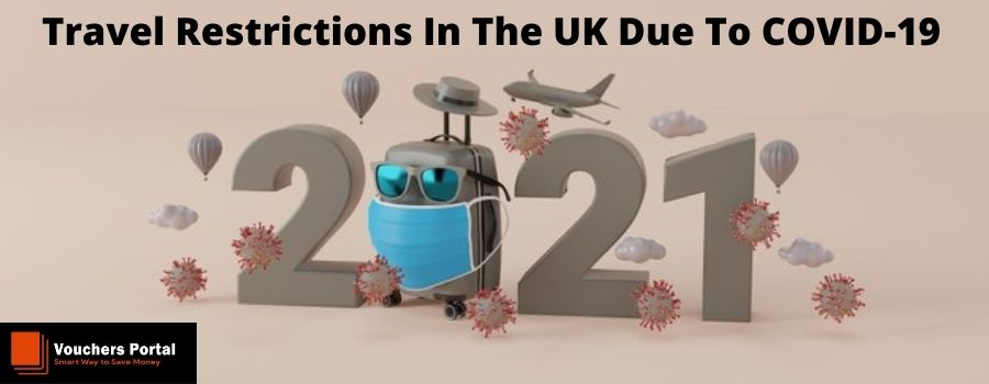 What Are Travel Restrictions In England, UK During Covid-19 In 2021?